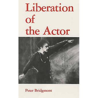 Liberation of the Actor by Peter Bridgmont