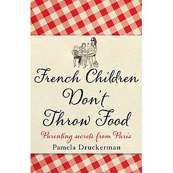 French Children Dont Throw Food (Paperback) by Druckerman Pamela