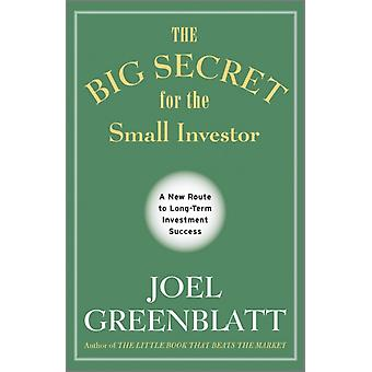 The Big Secret for the Small Investor: A New Route to Long-Term Investment Success (Hardcover) by Greenblatt Joel