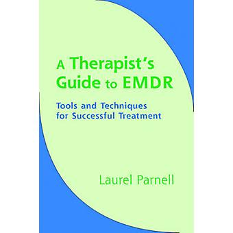 A Therapist's Guide to EMDR - Tools and Techniques for Successful Trea