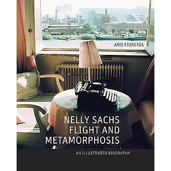 Nelly Sachs - Flight and Metamorphosis - An Illustrated Biography by A