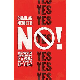 No! - The Power of Disagreement in a World that Wants to Get Along by