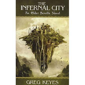 The Infernal City - An Elder Scrolls Novel by Greg Keyes - 97818485671
