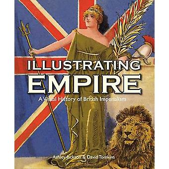 Illustrating Empire - A Visual History of British Imperialism by Ashle