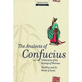 The Analects of Confucius - with a selection of the sayings of Mencius