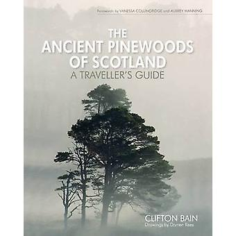 The Ancient Pinewoods of Scotland - A Traveller's Guide by Clifton Bai