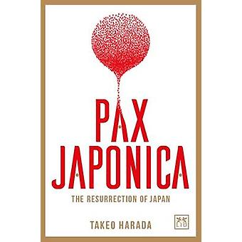Pax Japonica - The Resurrection of Japan by Takeo Harada - 97819114982
