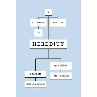 A Cultural History of Heredity by Staffan Muller-Wille - Hans-Jorg Rh