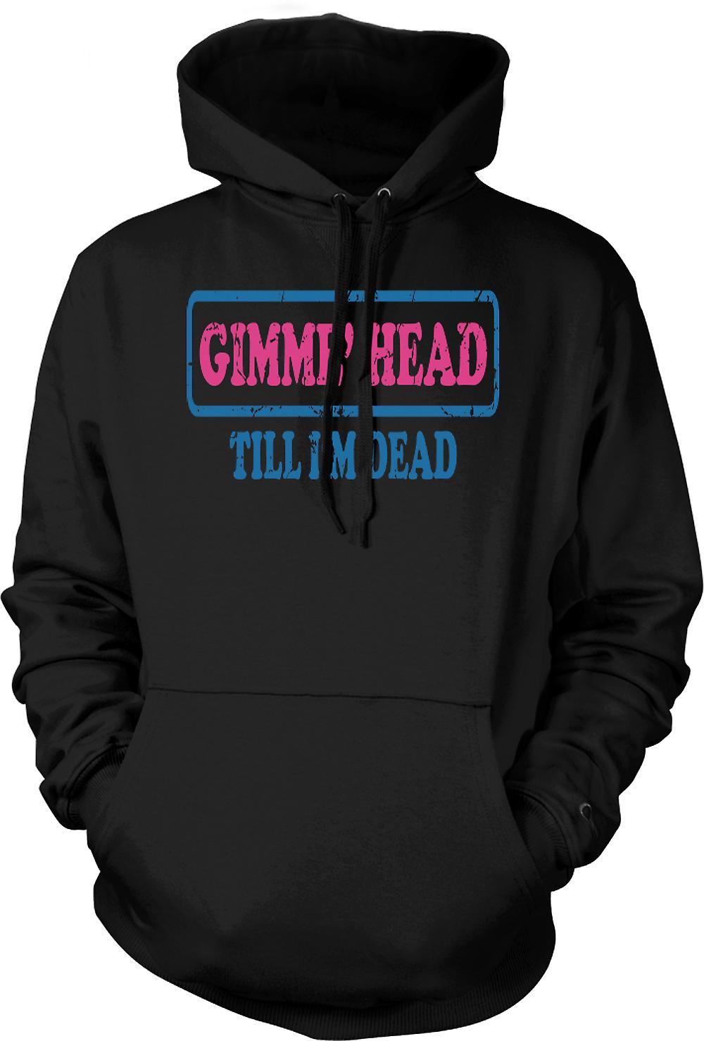 Mens Hoodie - Gimme Head Till Im Dead - Funny