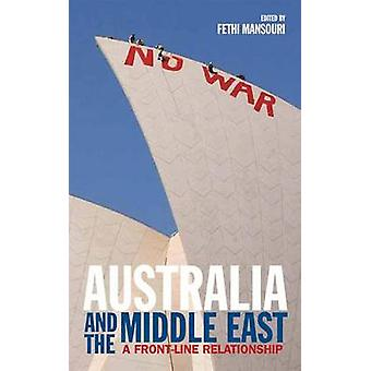 Australia and the Middle East - A Front-line Relationship by Fethi Man