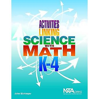 Activities Linking Science with Math - K-4 by John Eichinger - 978193