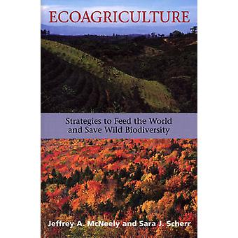 Ecoagriculture - Strategies to Feed the World and Save Wild Biodiversi
