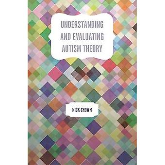 Understanding and Evaluating Autism Theory by Nick Chown - 9781785920
