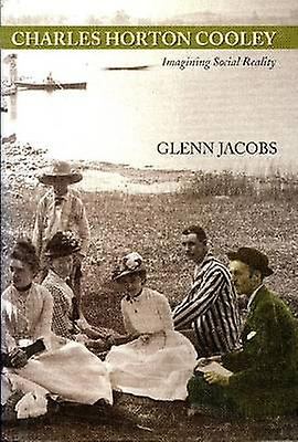 Charles Horton Cooley - Imagining Social Reality by Glenn Jacobs - 978