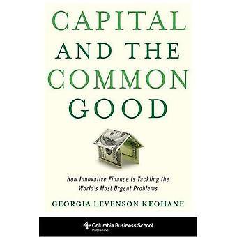 Kapital og det fælles gode: hvordan innovativ finansiering håndtering af verdens mest presserende problemer (Columbia Business...
