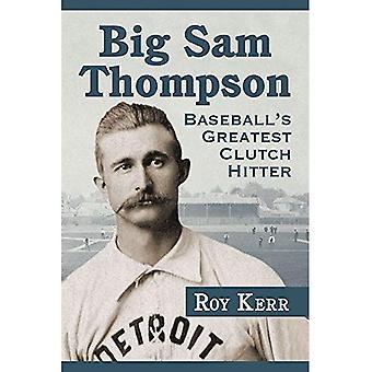 Big Sam Thompson: Baseball's Greatest Clutch Hitter