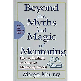 Beyond the Myths and Magic of Mentoring: How to Facilitate an Effective Mentoring Process (Jossey-Bass Business and Management Reader)