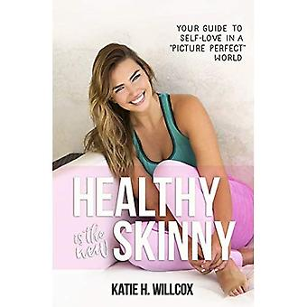 Healthy Is the New Skinny: Your Guide to Self-Love in a