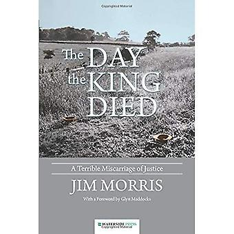 The Day the King Died: A Terrible Miscarriage of Justice