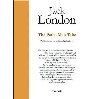 Jack London : The Paths Men Take: Photographs, journals and reportages (In Parole)