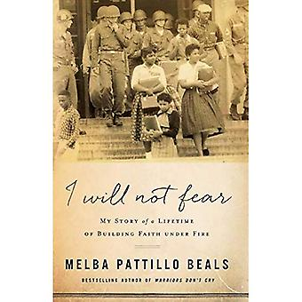 I Will Not Fear: My Story� of a Lifetime of Building� Faith Under Fire