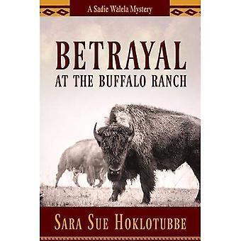 Betrayal at the Buffalo Ranch (A Sadie Walela Mystery)