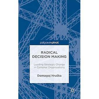 Radikala beslutsfattande ledande strategisk förändring i komplexa organisationer genom Hruka & Domagoj