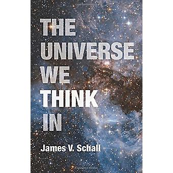 The Universe We Think In by James V. Schall - 9780813229751 Book