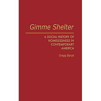 Gimme Shelter A Social History of Homelessness in Contemporary America by Barak & Gregg