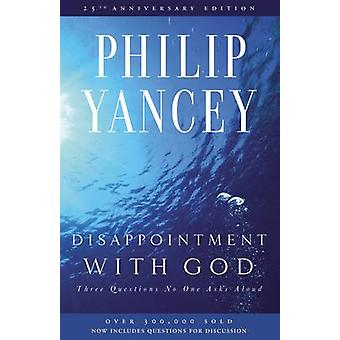 Disappointment with God Three Questions No One Asks Aloud by Yancey & Philip