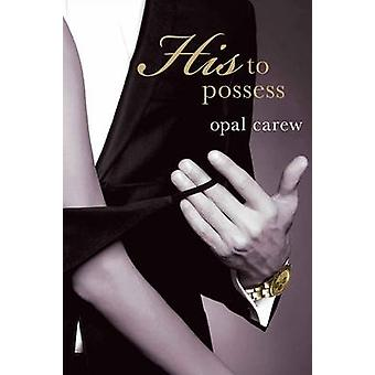 HIS TO POSSESS by CAREW & OPAL