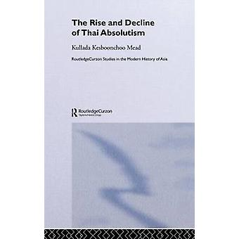 The Rise and Decline of Thai Absolutism by Mead & Kullada Kesboonchoo