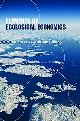 Elements of Ecological Economics by Eriksson & Ralf