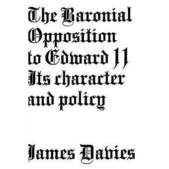 Baronial Opposition to Edward II Its Character and Policy A Study in Administrative History by Davies & James Conway