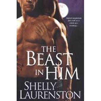 The Beast In Him by Laurenston & Shelly