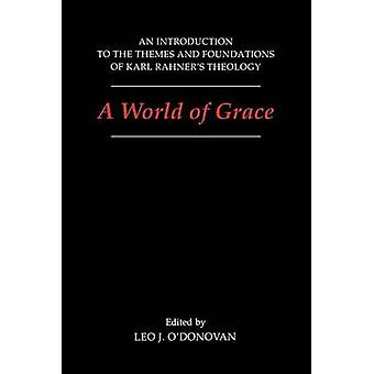 A World of Grace An Introduction to the Themes and Foundations of Karl Rahners Theology by ODonovan & Leo J.
