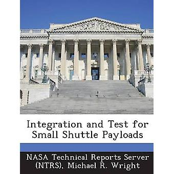 Integration and Test for Small Shuttle Payloads by Wright & Michael R.