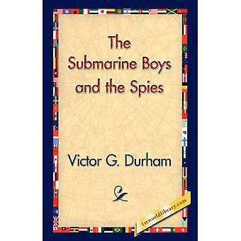 Die u-Boot-Jungs und die Spione von Durham & Victor G.