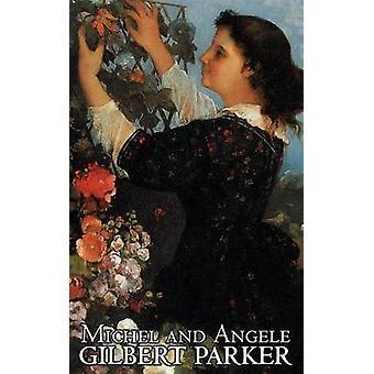 Michel och Angele av Gilbert Parker Fiction actionäventyr av Parker & Gilbert