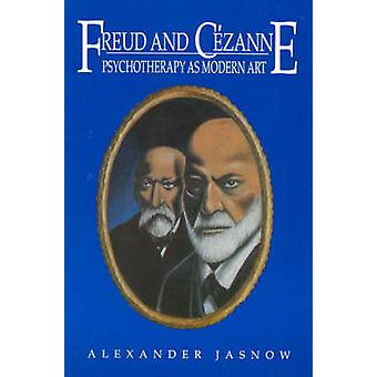 Freud and Cezanne Psychotherapy as Modern Art by Jasnow & Alexander