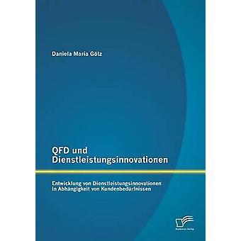 QFD Und Dienstleistungsinnovationen Entwicklung Von Dienstleistungsinnovationen in Abhangigkeit Von Kundenbedurfnissen by Gotz & Daniela Maria
