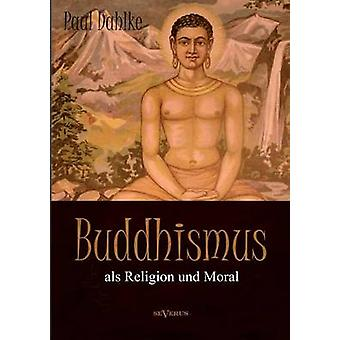 Buddhismus ALS Religion Und Moral by Dahlke & Paul