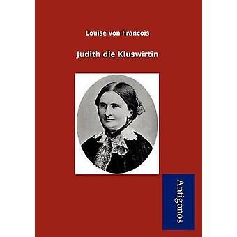 Judith Die Kluswirtin by Von Francois & Louise
