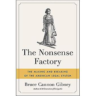 The Nonsense Factory: How Our Bloated, Broken Legal System Is Failing Regular Americans