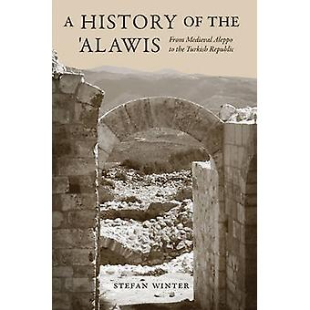 A History of the 'Alawis - From Medieval Aleppo to the Turkish Republi