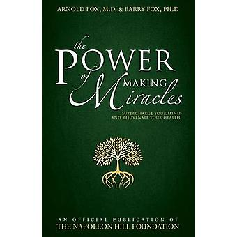 The Power of Making Miracles - Supercharge Your Mind and Rejuvenate Yo