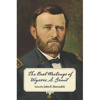 The Best Writings of Ulysses S. Grant. by John F. Marszalek - 9780809