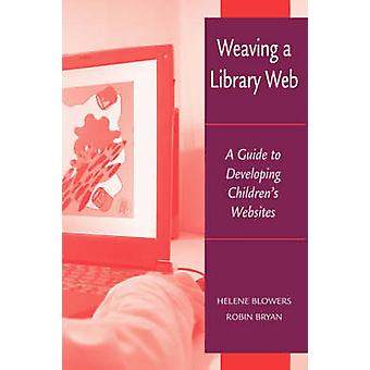 Weaving a Library Web - A Guide to Developing Children's Websites by H
