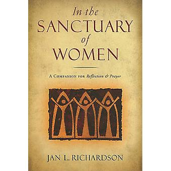 In the Sanctuary of Women - A Companion for Reflection & Prayer by Jan