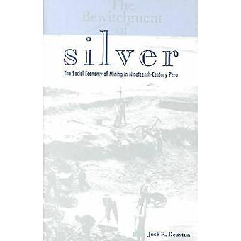 The Bewitchment of Silver - The Social Economy of Mining in Nineteenth